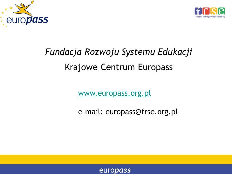 Fundacja Rozwoju Systemu Edukacji Krajowe Centrum Europass europass www.europass.org.pl e-mail: europass@frse.org.pl
