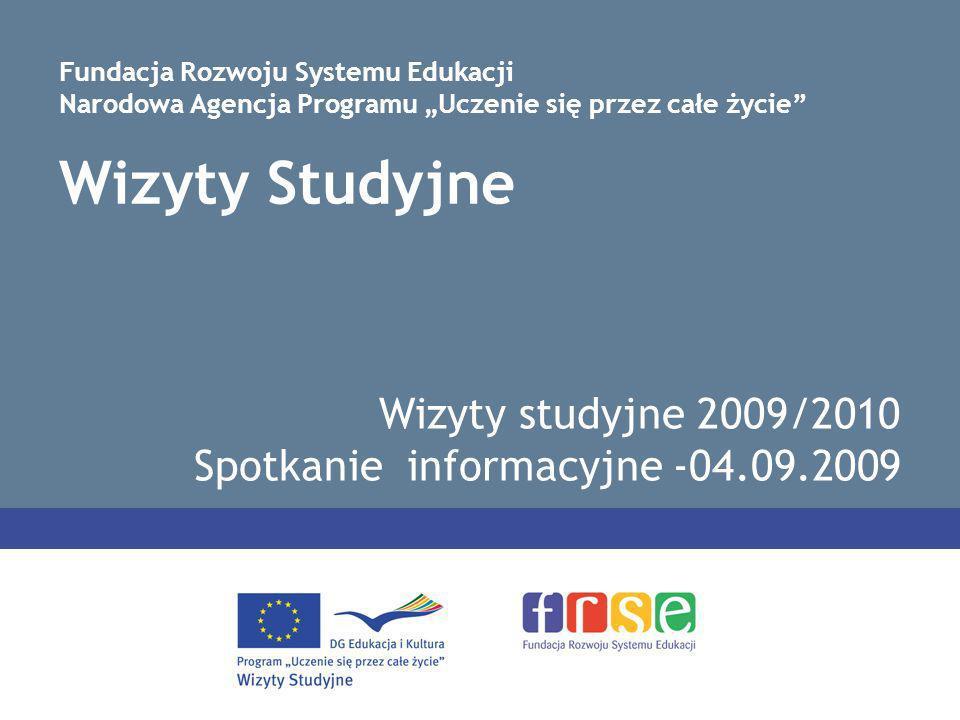 Wizyty Studyjne Wizyty studyjne 2009/2010 Spotkanie informacyjne -04.09.2009 Fundacja Rozwoju Systemu Edukacji Narodowa Agencja Programu Uczenie się przez całe życie