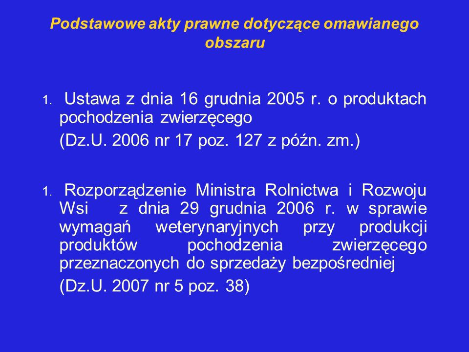Podstawowe akty prawne dotyczące omawianego obszaru 1. Ustawa z dnia 16 grudnia 2005 r. o produktach pochodzenia zwierzęcego (Dz.U. 2006 nr 17 poz. 12