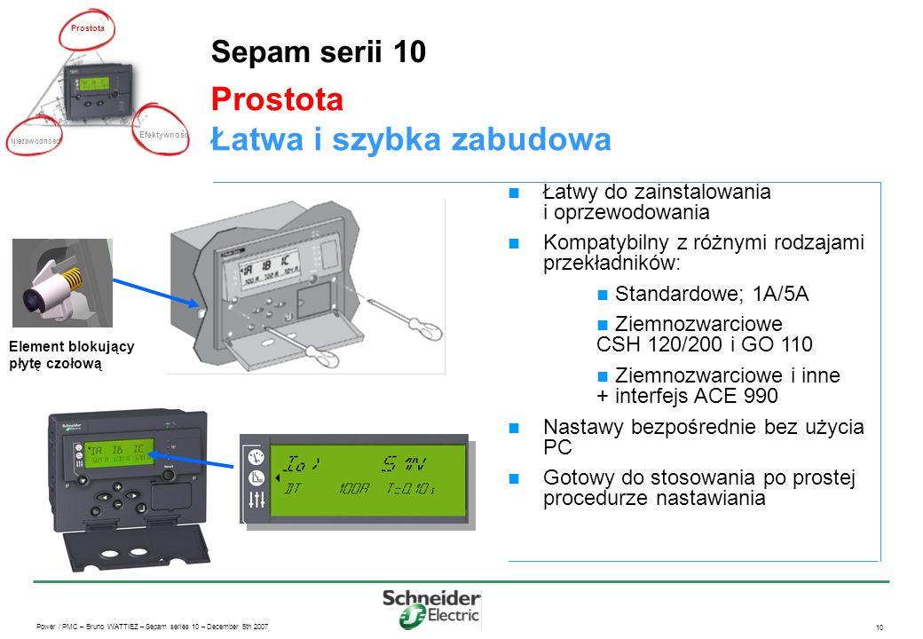 Power / PMC – Bruno WATTIEZ – Sepam series 10 – December 5th 2007 10 Prostota Łatwa i szybka zabudowa Sepam serii 10 Łatwy do zainstalowania i oprzewo