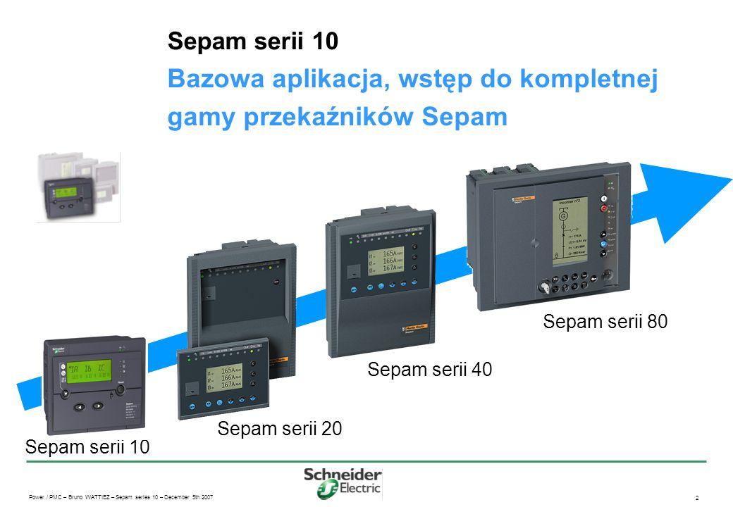 Power / PMC – Bruno WATTIEZ – Sepam series 10 – December 5th 2007 2 Sepam serii 10 Bazowa aplikacja, wstęp do kompletnej gamy przekaźników Sepam Sepam