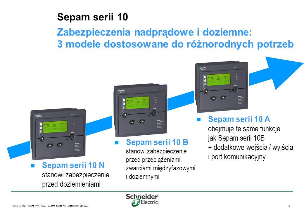 Power / PMC – Bruno WATTIEZ – Sepam series 10 – December 5th 2007 3 Sepam serii 10 Zabezpieczenia nadprądowe i doziemne: 3 modele dostosowane do różno