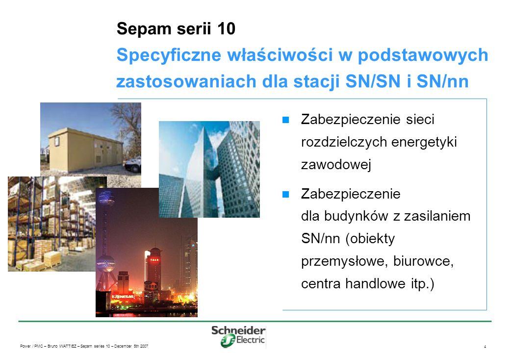 Power / PMC – Bruno WATTIEZ – Sepam series 10 – December 5th 2007 4 Specyficzne właściwości w podstawowych zastosowaniach dla stacji SN/SN i SN/nn Sep