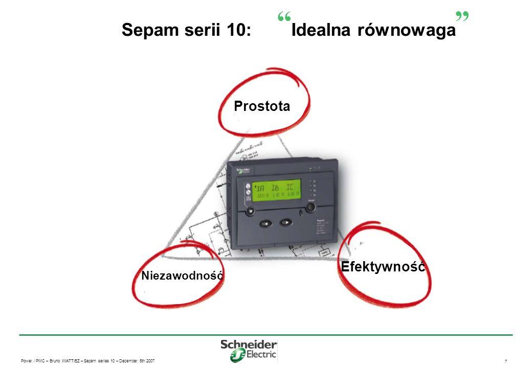 Power / PMC – Bruno WATTIEZ – Sepam series 10 – December 5th 2007 7 Sepam serii 10: Idealna równowaga Prostota Niezawodność Efektywność