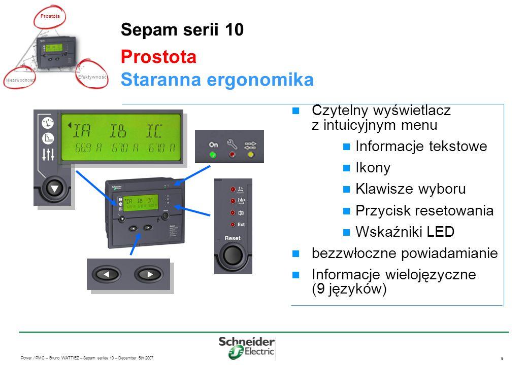 Power / PMC – Bruno WATTIEZ – Sepam series 10 – December 5th 2007 9 Prostota Staranna ergonomika Sepam serii 10 Czytelny wyświetlacz z intuicyjnym men
