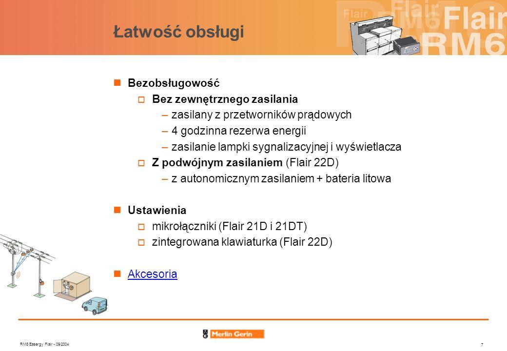 RM6 Easergy Flair - 09/2004 8 Łatwość instalacji Prosty montaż Obudowa o znormalizowanych wymiarach wg DIN Montaż z przodu rozdzielnicy Zasilanie autonomiczne Pewne mocowanie Wtykowo - zatrzaskowy montaż z przodu rozdzielnicy zabezpieczenie przed wyjęciem z rozdzielnicy Łatwy dostęp Blok terminali dostępny od tyłu urządzenia Mikrołączniki dostępne bez konieczności otwierania urządzenia
