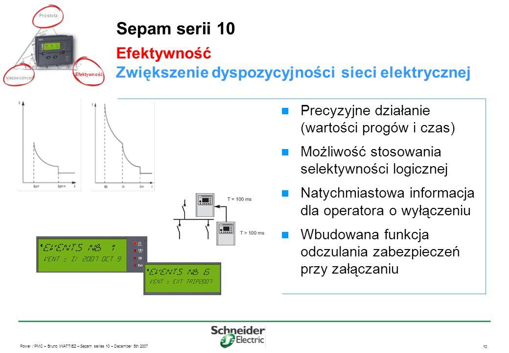 Power / PMC – Bruno WATTIEZ – Sepam series 10 – December 5th 2007 10 Efektywność Zwiększenie dyspozycyjności sieci elektrycznej Sepam serii 10 Precyzy