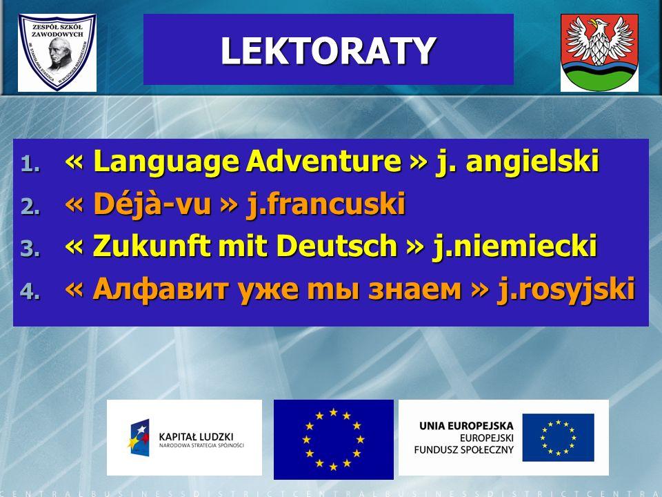 LEKTORATY 1. « Language Adventure » j. angielski 2. « Déjà-vu » j.francuski 3. « Zukunft mit Deutsch » j.niemiecki 4. « Aлфавит уже mы знaем » j.rosyj