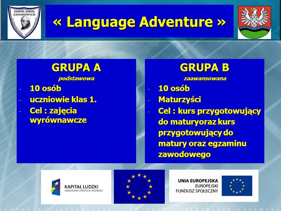 « Language Adventure » GRUPA A podstawowa - 10 osób - uczniowie klas 1. - Cel : zajęcia wyrównawcze GRUPA B zaawansowana - 10 osób - Maturzyści - Cel