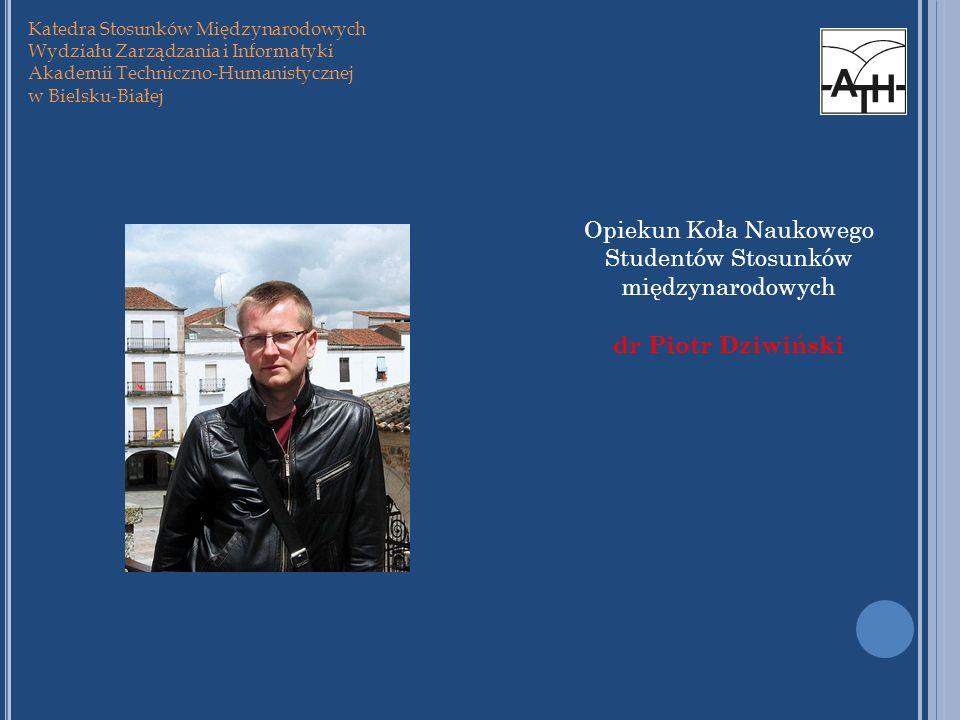 Katedra Stosunków Międzynarodowych Wydziału Zarządzania i Informatyki Akademii Techniczno-Humanistycznej w Bielsku-Białej Opiekun Koła Naukowego Stude