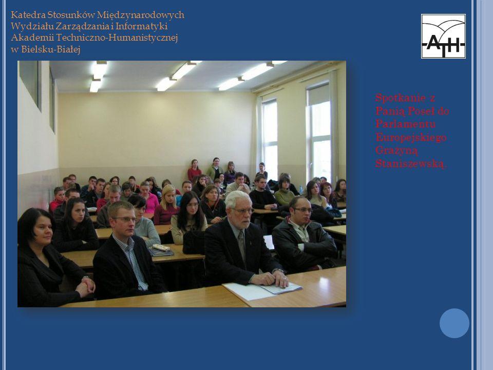 Katedra Stosunków Międzynarodowych Wydziału Zarządzania i Informatyki Akademii Techniczno-Humanistycznej w Bielsku-Białej Spotkanie z Panią Poseł do P