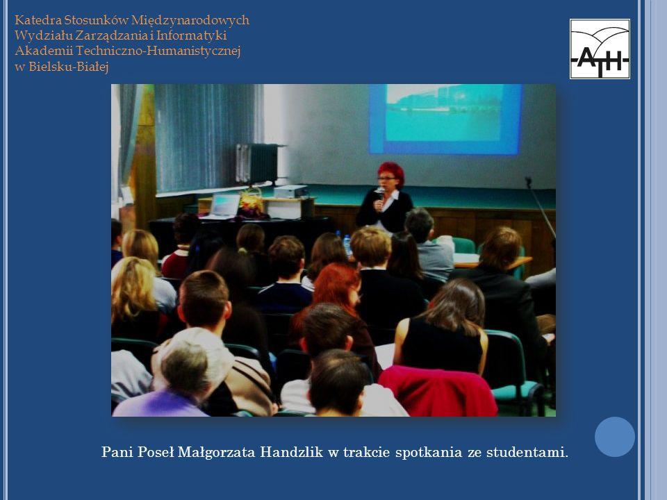 Katedra Stosunków Międzynarodowych Wydziału Zarządzania i Informatyki Akademii Techniczno-Humanistycznej w Bielsku-Białej Pani Poseł Małgorzata Handzl