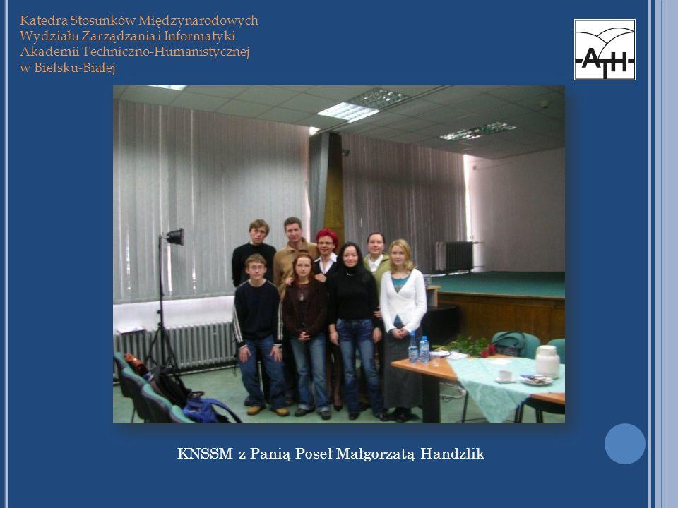 Katedra Stosunków Międzynarodowych Wydziału Zarządzania i Informatyki Akademii Techniczno-Humanistycznej w Bielsku-Białej KNSSM z Panią Poseł Małgorza