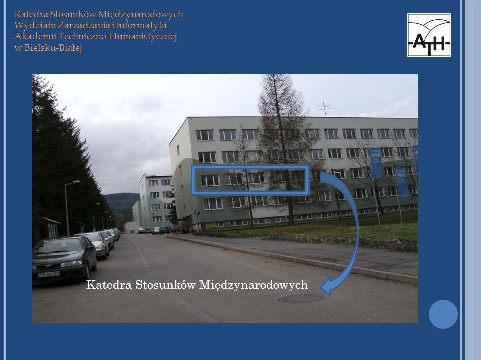 Katedra Stosunków Międzynarodowych Wydziału Zarządzania i Informatyki Akademii Techniczno-Humanistycznej w Bielsku-Białej Katedra Stosunków Międzynaro