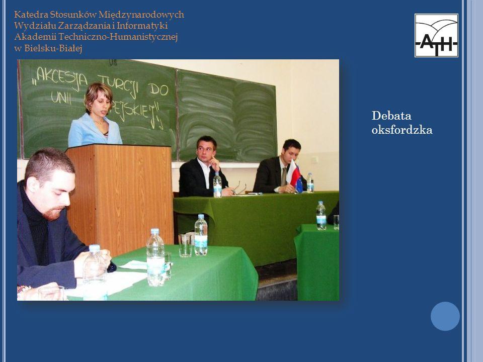 Katedra Stosunków Międzynarodowych Wydziału Zarządzania i Informatyki Akademii Techniczno-Humanistycznej w Bielsku-Białej Debata oksfordzka