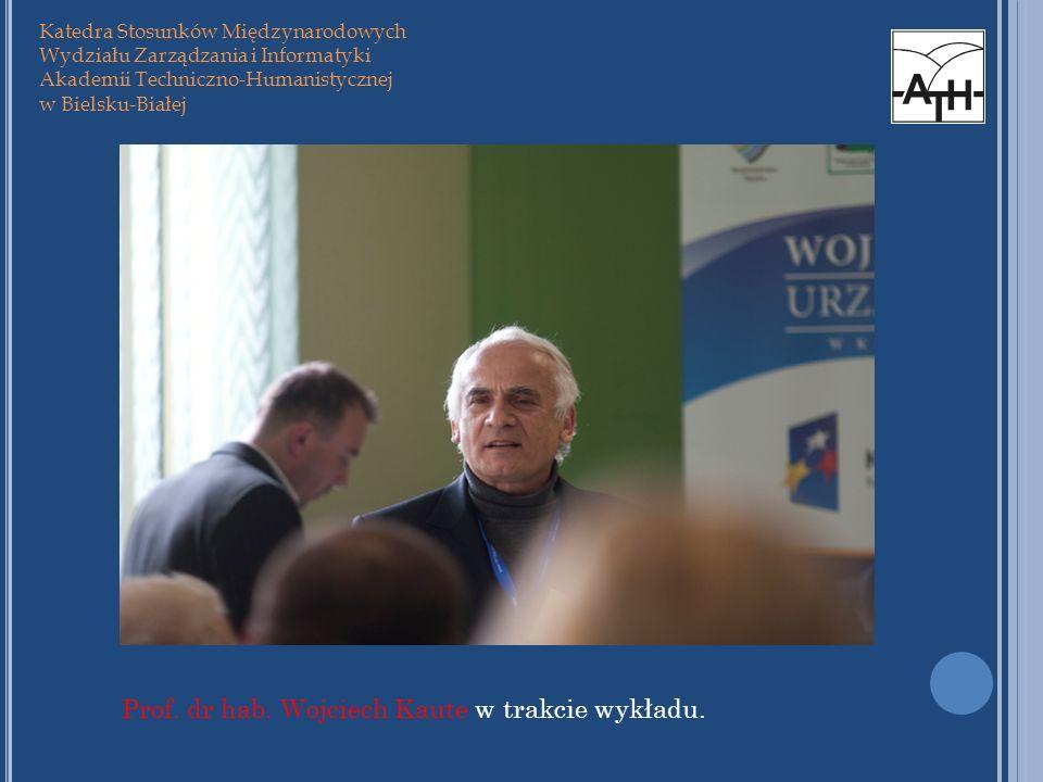 Katedra Stosunków Międzynarodowych Wydziału Zarządzania i Informatyki Akademii Techniczno-Humanistycznej w Bielsku-Białej Prof. dr hab. Wojciech Kaute