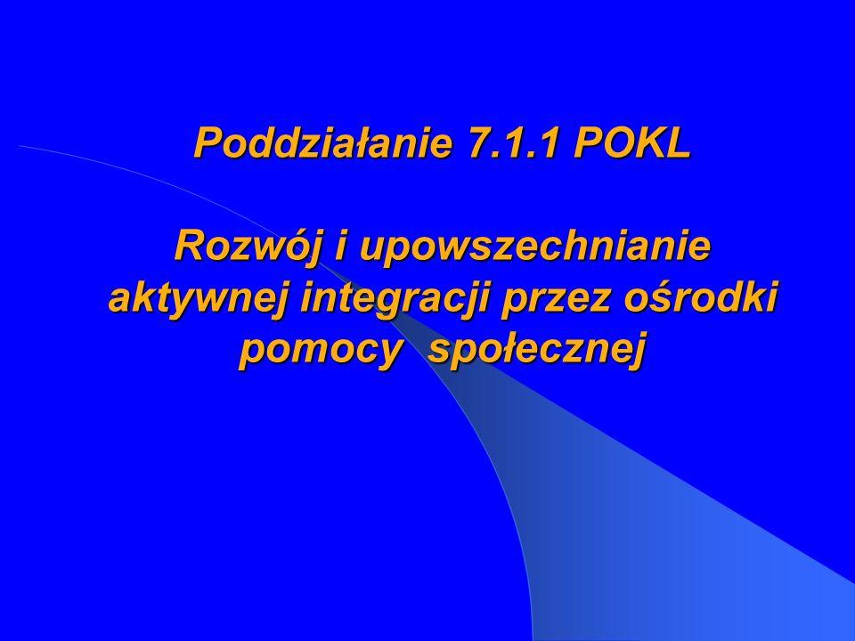 Poddziałanie 7.1.1 POKL Rozwój i upowszechnianie aktywnej integracji przez ośrodki pomocy społecznej