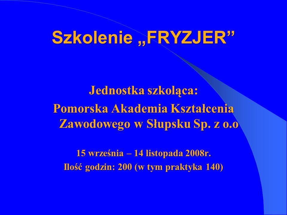 Jednostka szkoląca: Pomorska Akademia Kształcenia Zawodowego w Słupsku Sp. z o.o 15 września – 14 listopada 2008r. Ilość godzin: 200 (w tym praktyka 1