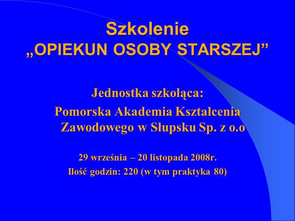 Jednostka szkoląca: Pomorska Akademia Kształcenia Zawodowego w Słupsku Sp. z o.o 29 września – 20 listopada 2008r. Ilość godzin: 220 (w tym praktyka 8