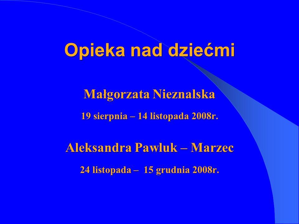 Małgorzata Nieznalska 19 sierpnia – 14 listopada 2008r. Aleksandra Pawluk – Marzec 24 listopada – 15 grudnia 2008r. Opieka nad dziećmi