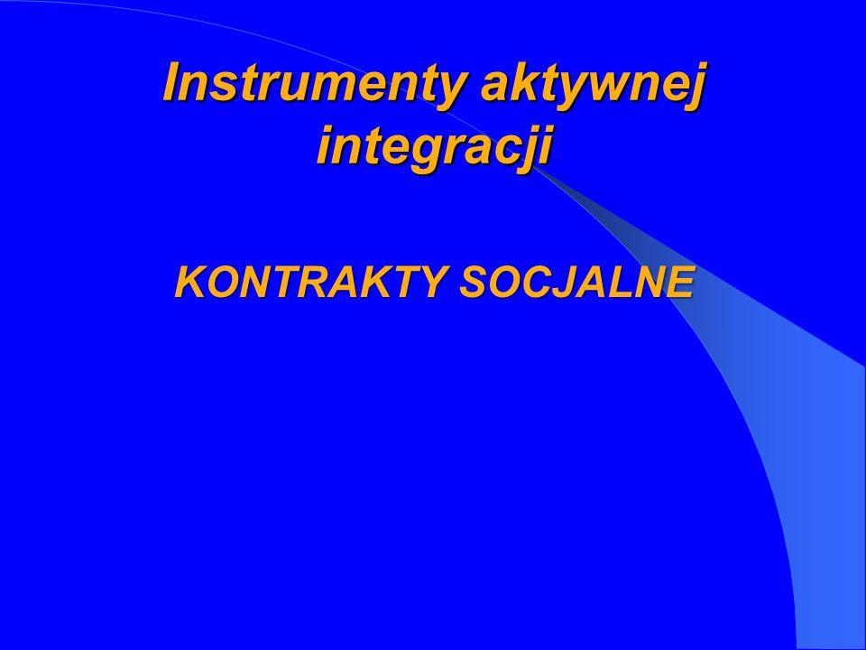 Instrumenty aktywnej integracji KONTRAKTY SOCJALNE