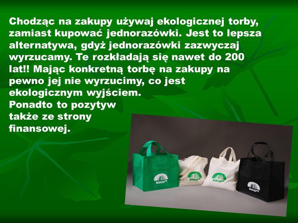 Chodząc na zakupy używaj ekologicznej torby, zamiast kupować jednorazówki. Jest to lepsza alternatywa, gdyż jednorazówki zazwyczaj wyrzucamy. Te rozkł