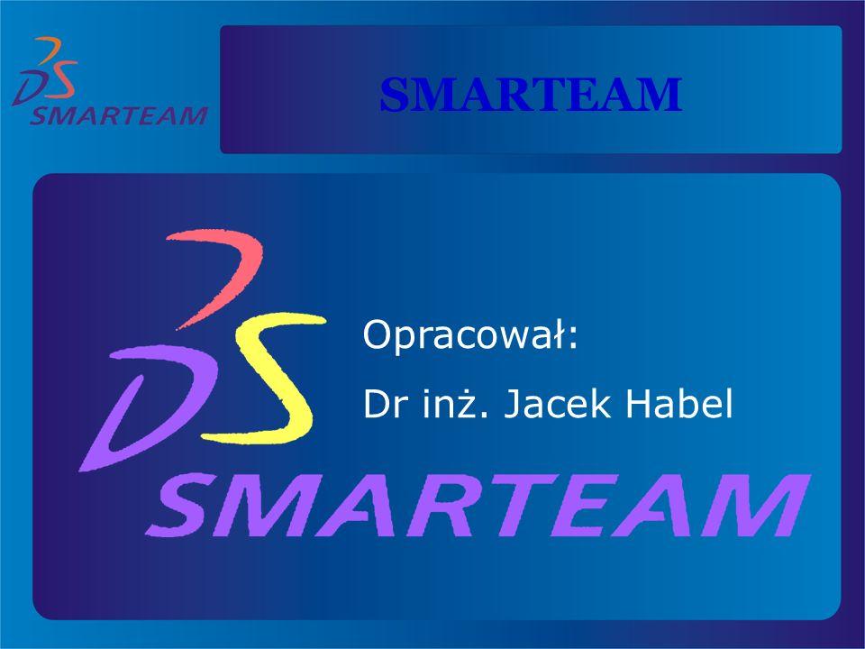 SMARTEAM Opracował: Dr inż. Jacek Habel
