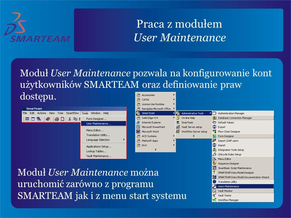 Praca z modułem User Maintenance Moduł User Maintenance pozwala na konfigurowanie kont użytkowników SMARTEAM oraz definiowanie praw dostępu. Moduł Use