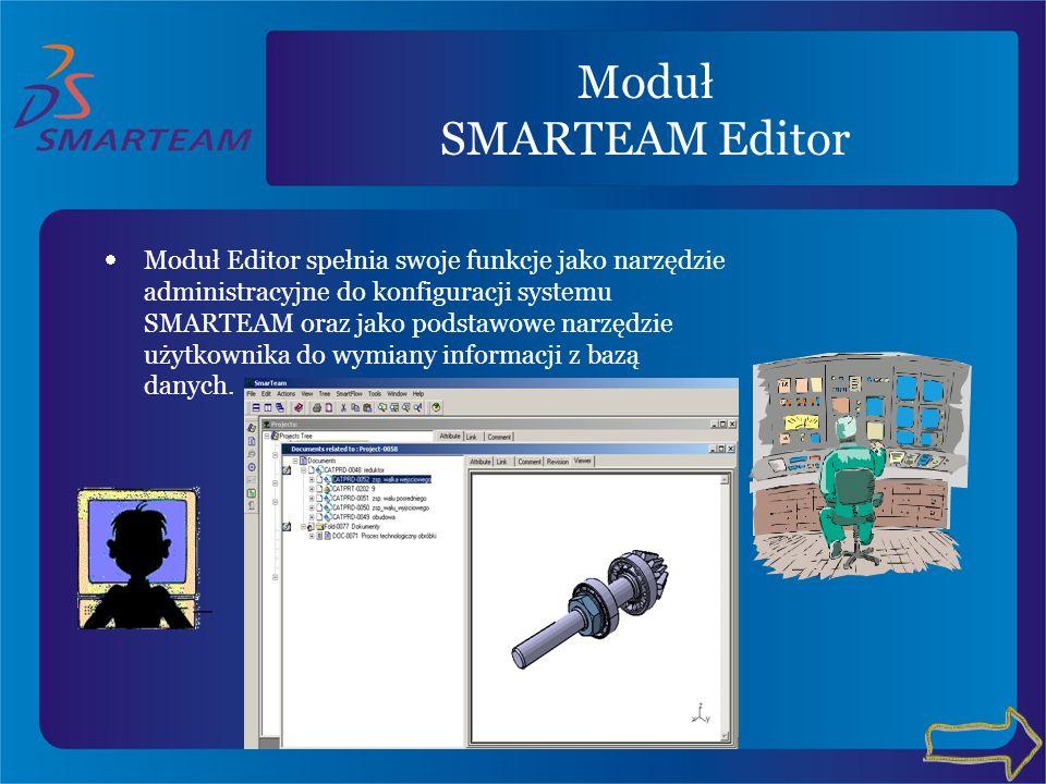 Moduł SMARTEAM Editor Moduł Editor spełnia swoje funkcje jako narzędzie administracyjne do konfiguracji systemu SMARTEAM oraz jako podstawowe narzędzi