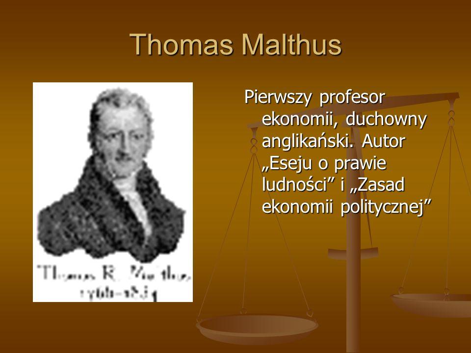 Thomas Malthus Pierwszy profesor ekonomii, duchowny anglikański. Autor Eseju o prawie ludności i Zasad ekonomii politycznej