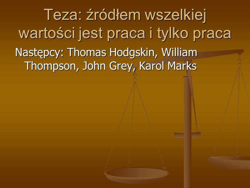 Teza: źródłem wszelkiej wartości jest praca i tylko praca Następcy: Thomas Hodgskin, William Thompson, John Grey, Karol Marks