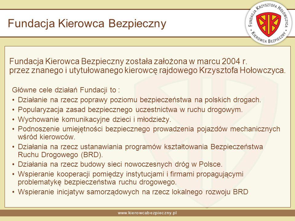 www.kierowcabezpieczny.pl Fundacja Kierowca Bezpieczny Fundacja Kierowca Bezpieczny została założona w marcu 2004 r. przez znanego i utytułowanego kie