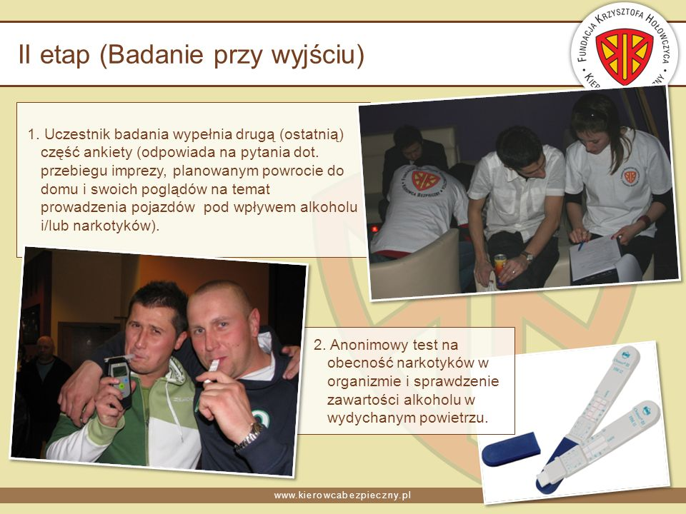 www.kierowcabezpieczny.pl II etap (Badanie przy wyjściu) 1. Uczestnik badania wypełnia drugą (ostatnią) część ankiety (odpowiada na pytania dot. przeb
