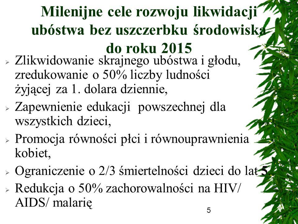 5 Milenijne cele rozwoju likwidacji ubóstwa bez uszczerbku środowiska do roku 2015 Zlikwidowanie skrajnego ubóstwa i głodu, zredukowanie o 50% liczby
