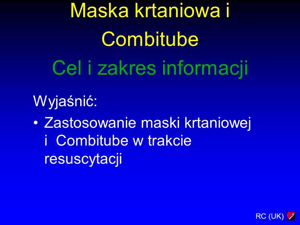 RC (UK) Maska krtaniowa i Combitube Cel i zakres informacji Wyjaśnić: Zastosowanie maski krtaniowej i Combitube w trakcie resuscytacji
