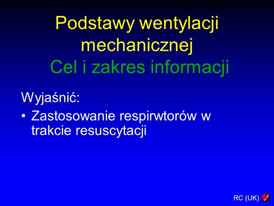 RC (UK) Podstawy wentylacji mechanicznej Cel i zakres informacji Wyjaśnić: Zastosowanie respirwtorów w trakcie resuscytacji