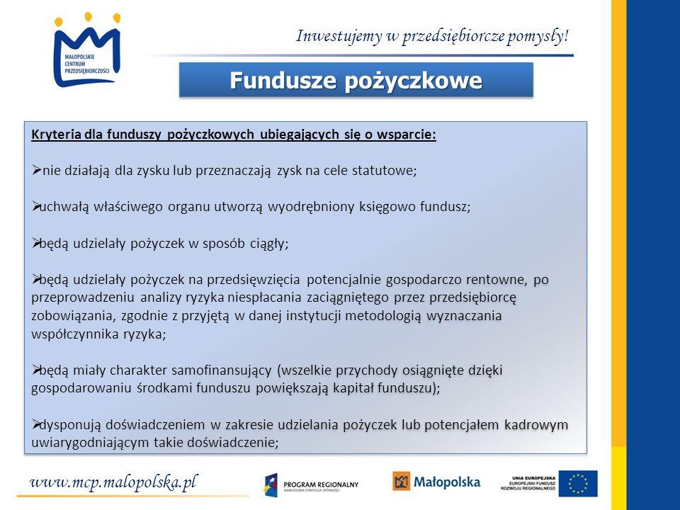 www.mcp.malopolska.pl Inwestujemy w przedsiębiorcze pomysły! Fundusze pożyczkowe Kryteria dla funduszy pożyczkowych ubiegających się o wsparcie: nie d