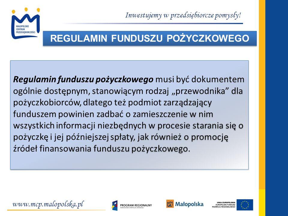 Inwestujemy w przedsiębiorcze pomysły! www.mcp.malopolska.pl REGULAMIN FUNDUSZU POŻYCZKOWEGO W Regulamin funduszu pożyczkowego musi być dokumentem ogó