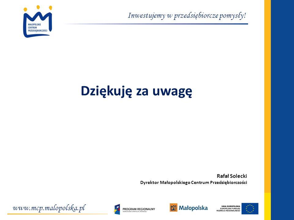 www.mcp.malopolska.pl Inwestujemy w przedsiębiorcze pomysły! Dziękuję za uwagę Rafał Solecki Dyrektor Małopolskiego Centrum Przedsiębiorczości