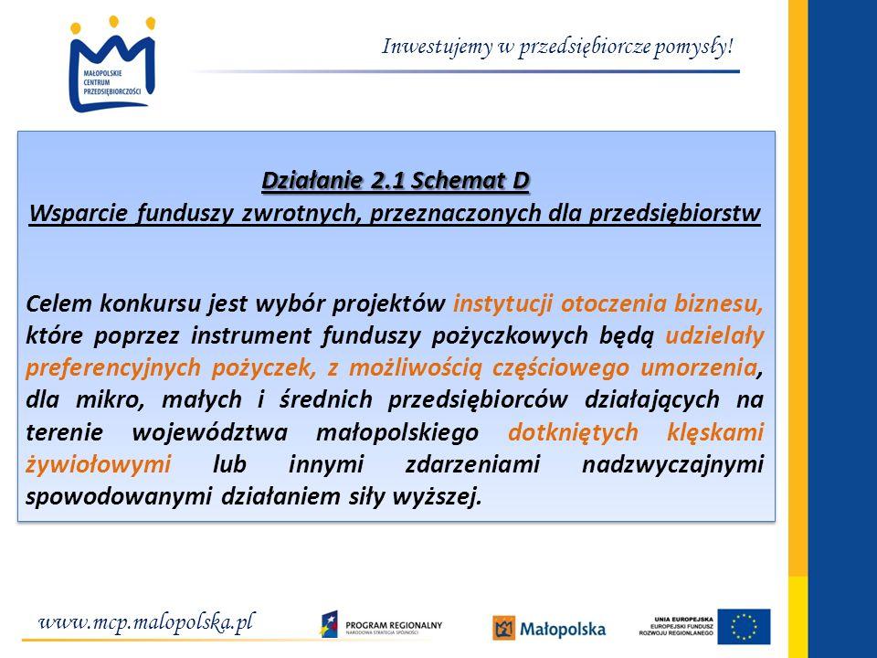 Inwestujemy w przedsiębiorcze pomysły! Działanie 2.1 Schemat D Wsparcie funduszy zwrotnych, przeznaczonych dla przedsiębiorstw Celem konkursu jest wyb