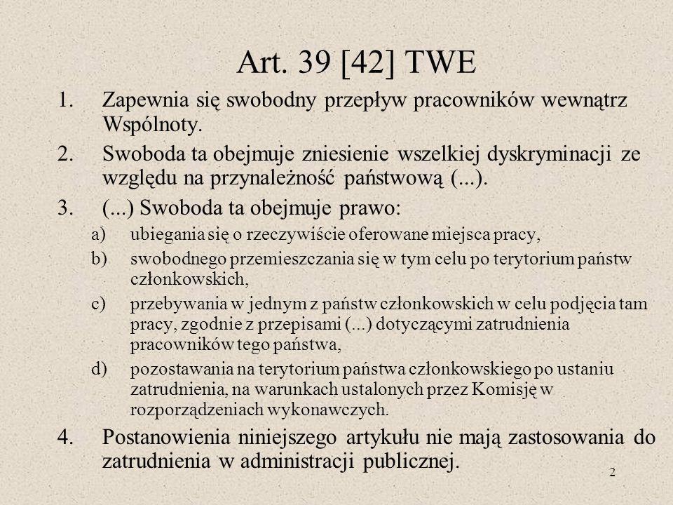 2 Art. 39 [42] TWE 1.Zapewnia się swobodny przepływ pracowników wewnątrz Wspólnoty. 2.Swoboda ta obejmuje zniesienie wszelkiej dyskryminacji ze względ