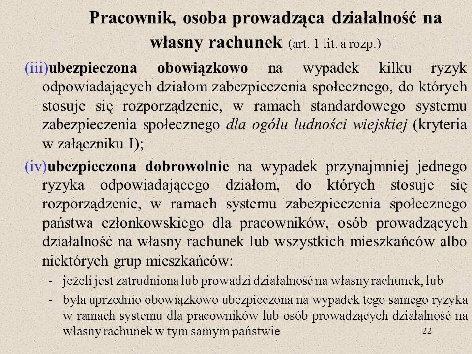 22 Pracownik, osoba prowadząca działalność na własny rachunek (art. 1 lit. a rozp.) (iii)ubezpieczona obowiązkowo na wypadek kilku ryzyk odpowiadający