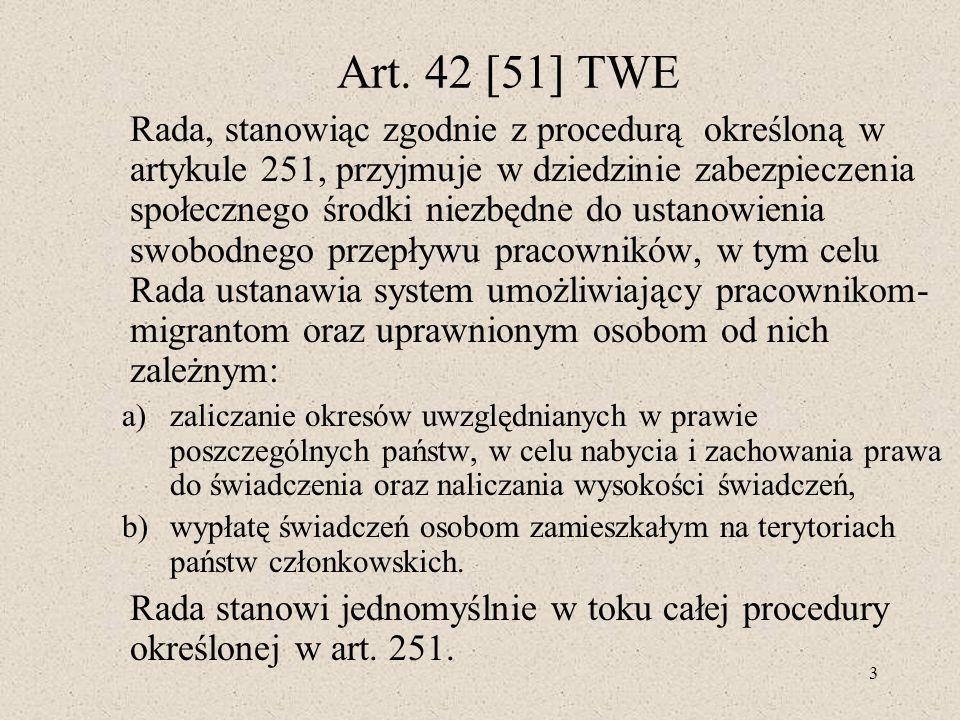 3 Art. 42 [51] TWE Rada, stanowiąc zgodnie z procedurą określoną w artykule 251, przyjmuje w dziedzinie zabezpieczenia społecznego środki niezbędne do