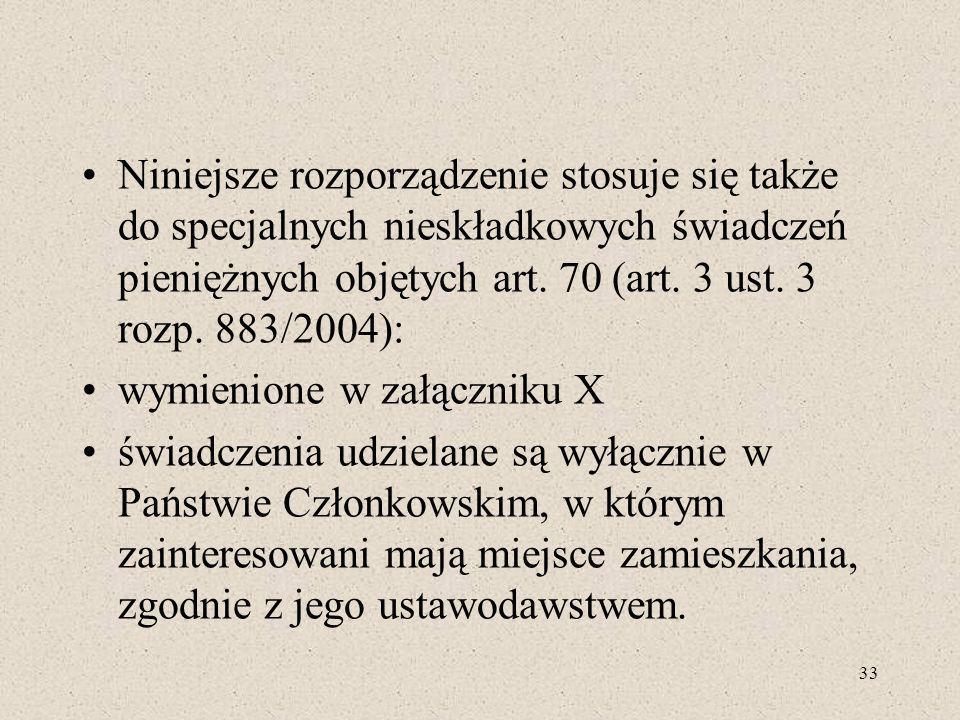 Niniejsze rozporządzenie stosuje się także do specjalnych nieskładkowych świadczeń pieniężnych objętych art. 70 (art. 3 ust. 3 rozp. 883/2004): wymien