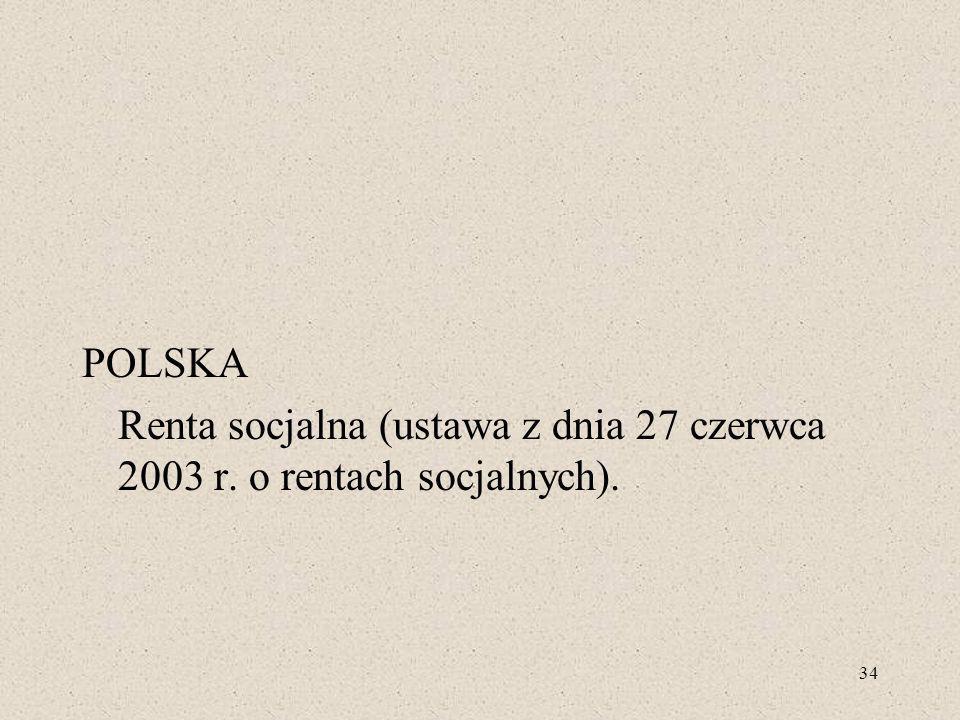 POLSKA Renta socjalna (ustawa z dnia 27 czerwca 2003 r. o rentach socjalnych). 34