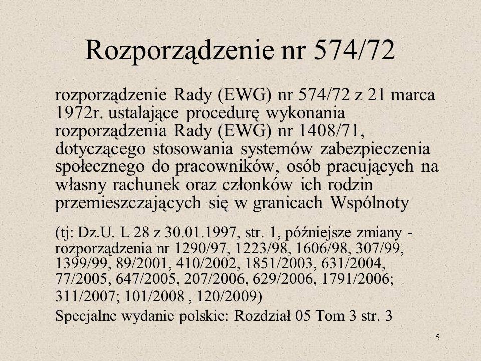 5 Rozporządzenie nr 574/72 rozporządzenie Rady (EWG) nr 574/72 z 21 marca 1972r. ustalające procedurę wykonania rozporządzenia Rady (EWG) nr 1408/71,