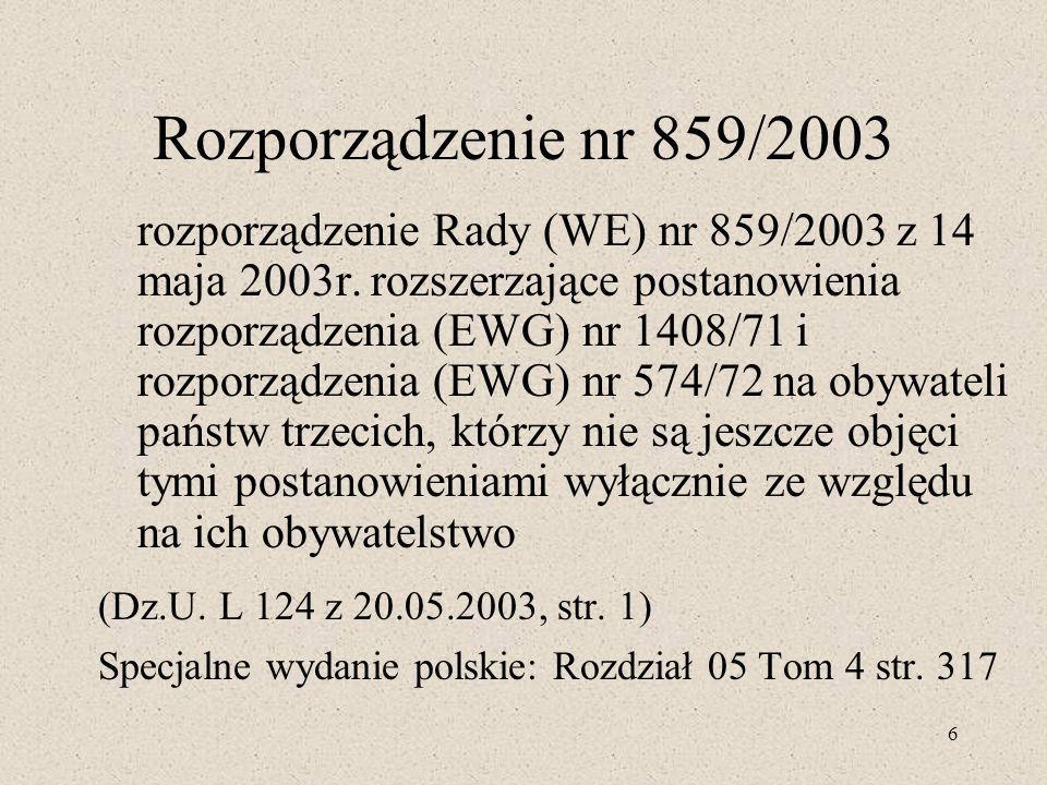 6 Rozporządzenie nr 859/2003 rozporządzenie Rady (WE) nr 859/2003 z 14 maja 2003r. rozszerzające postanowienia rozporządzenia (EWG) nr 1408/71 i rozpo