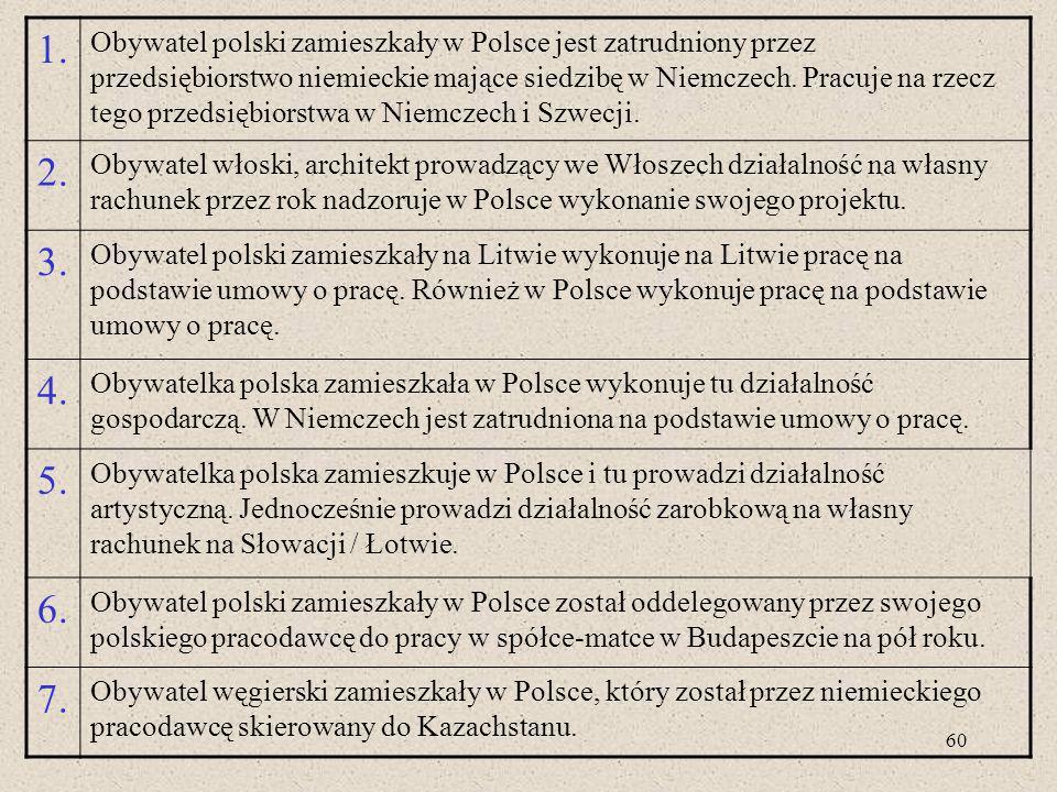 60 1. Obywatel polski zamieszkały w Polsce jest zatrudniony przez przedsiębiorstwo niemieckie mające siedzibę w Niemczech. Pracuje na rzecz tego przed