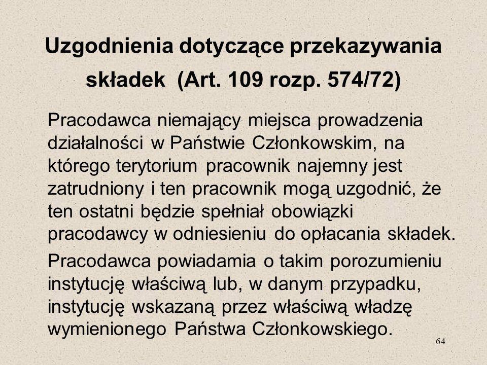 64 Uzgodnienia dotyczące przekazywania składek (Art. 109 rozp. 574/72) Pracodawca niemający miejsca prowadzenia działalności w Państwie Członkowskim,