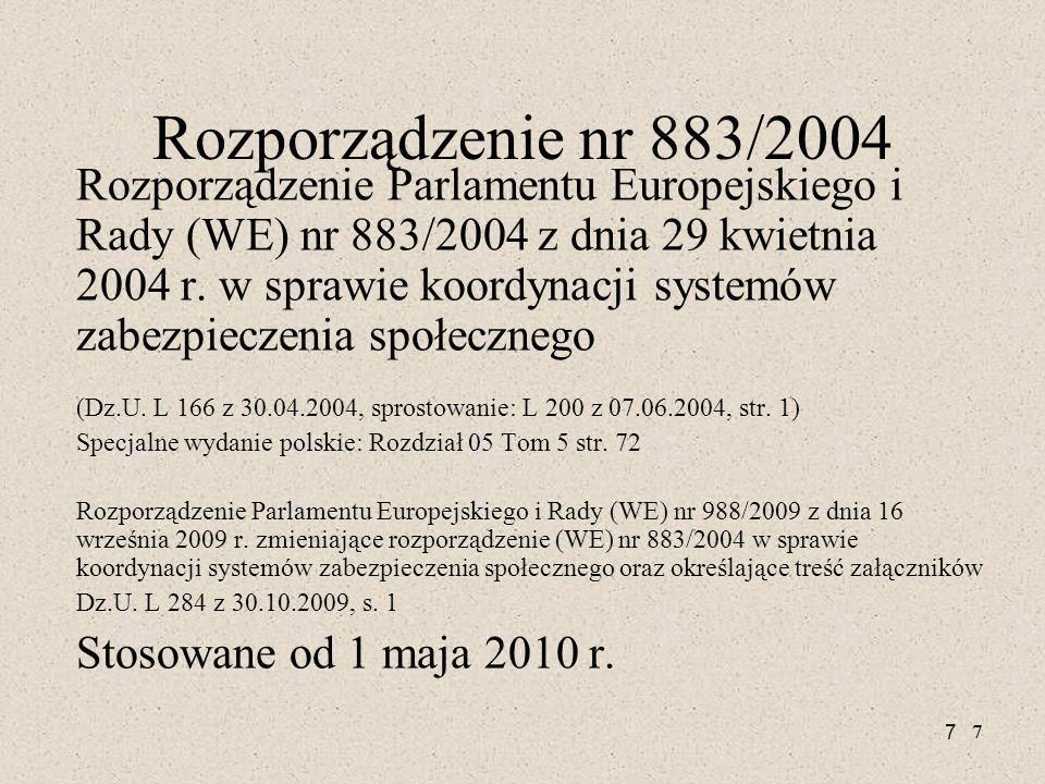 7 77 Rozporządzenie nr 883/2004 Rozporządzenie Parlamentu Europejskiego i Rady (WE) nr 883/2004 z dnia 29 kwietnia 2004 r. w sprawie koordynacji syste